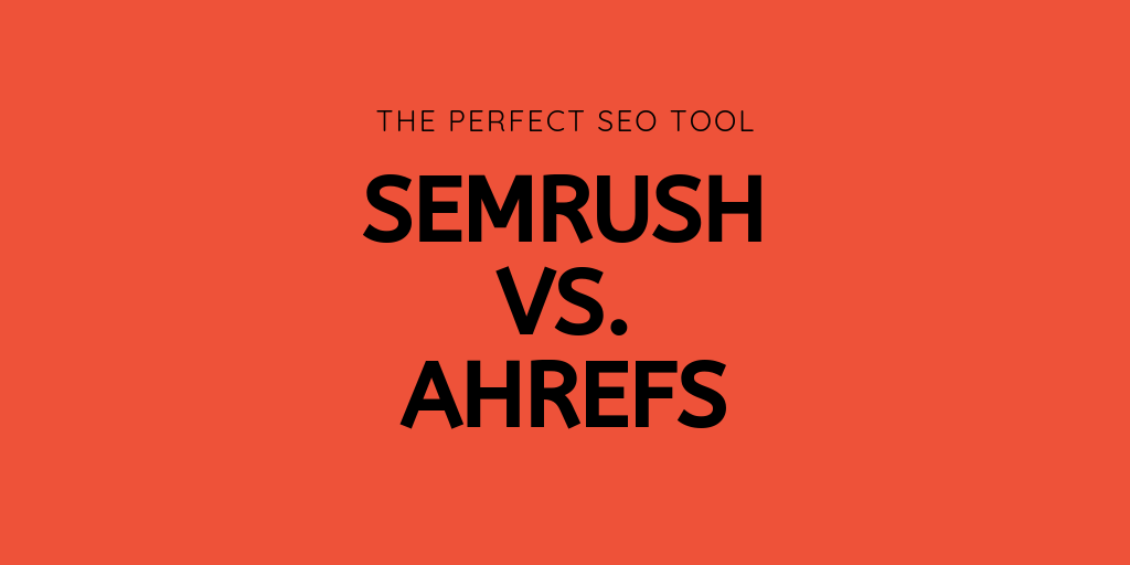 SEMrush vs. Ahrefs — The Perfect Marketing Tool